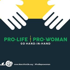 PRO-LIFE AND PRO-WOMAN Go Hand-in-Hand - March for Life in America, USA - PRO-VITA (PENTRU-VIATA) SI PRO-FEMEIE merg mana in mana - Mars pentru Viata in America, USA - MarchForLife.org